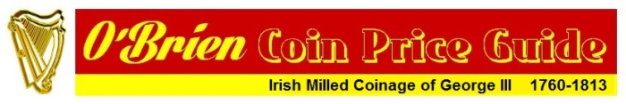 O'Brien Coin Price Guide - Irish Milled Coinage of George III 1760-1813