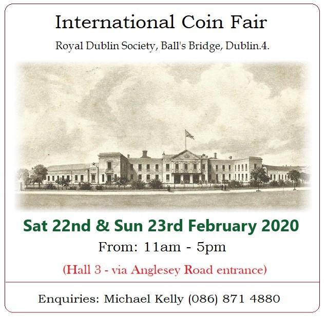 International Coin Fair, RDS Dublin, Ireland. 22nd & 23rd February 2020 Fair Date Irish Coins, Tokens & Banknotes Old Currency Exchange, Dublin, Ireland.