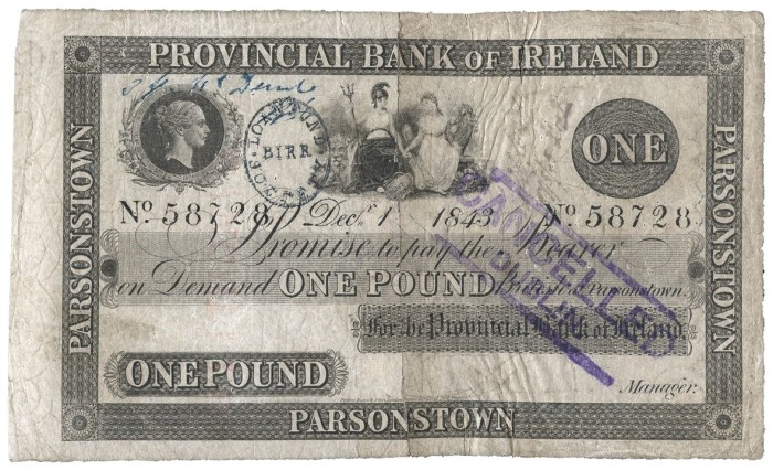 "1843 Provincial Bank of Ireland (Parsonstown branch), One Pound note, dated 1st December 1843. This notes torn in half (and later repaired by a collector), hand-stamped with a Post Office date stamp (Birr) and hand-stamped ""CANCELLED DUBLIN"" on the right side"